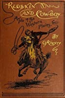 Redskin And Cow-Boy (Illustrated): A Tale Of The Western Plains