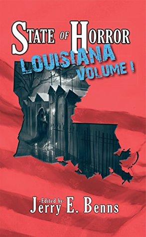 State of Horror: Louisiana Volume I (State of Horror Series) Jerry E. Benns, Chad McKee, Pamela Troy, Tommy B. Smith, Amanda Hard, Allie Marini, Armand Rosamilia, Ethan Nahte;, J. Jay Waller, Alexander S. Brown, Sarah E. Glenn