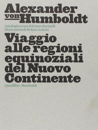 Viaggio alle regioni equinoziali del nuovo continente by Alexander von Humboldt