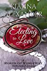 Electing to Love (The Roses of Ridgeway #4)