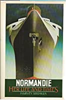 Normandie, Her Life and Her Times