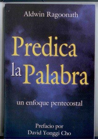 Predica la Palabra un enfoque pentecostal