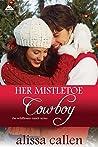 Her Mistletoe Cowboy (The Wildflower Ranch #2; A Marietta Christmas #3)