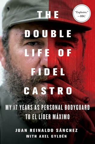 The Double Life of Fidel Castro by Juan Reinaldo Sánchez