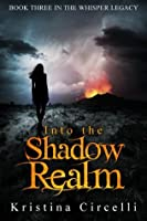 Into the Shadow Realm (The Whisper Legacy, #3)