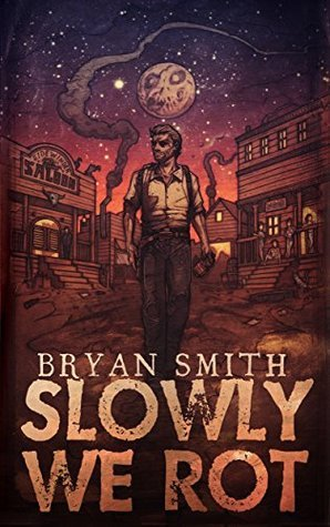 Slowly We Rot by Bryan Smith