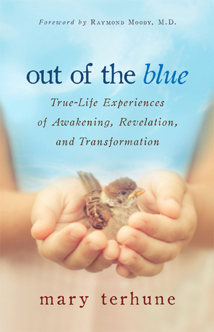 Out of the Blue: True-Life Experiences of Awakening, Revelation, and Transformation