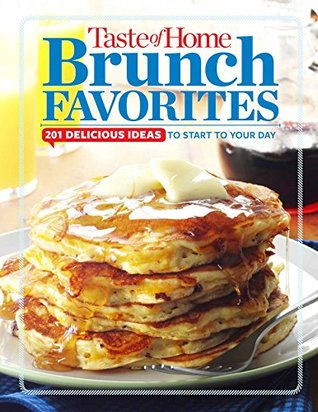 Taste of Home Brunch Favorites: 201 Delicious Ideas to Start your Day