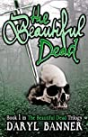 The Beautiful Dead by Daryl Banner