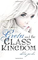 Greta and the Glass Kingdom (Mylena Chronicles #2)