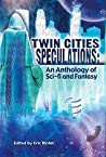 Twin Cities Speculations: An Anthology of Sci-fi and Fantasy