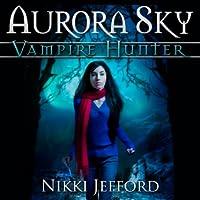 Aurora Sky (Aurora Sky: Vampire Hunter, #1)