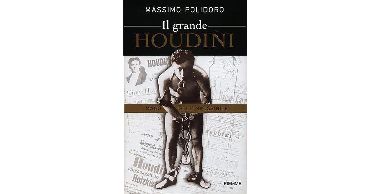 houdini polidoro  Il grande Houdini: Mago dell'impossibile by Massimo Polidoro