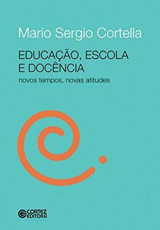 Educação, escola e docência by Mario Sergio Cortella