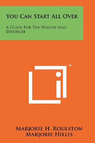 You Can Start All Over: A Guide For The Widow And Divorcee