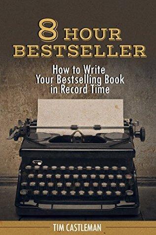 8 Hour Bestseller-How to Write Your Bestselling Book in Record Time