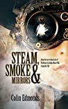 Steam, Smoke & Mirrors: with insights and extracts from the secret journals of Professor Artemus More PhD (Cantab) FRS