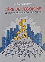 L'ère de l'égoïsme - Comment le néolibéralisme l'a emporté