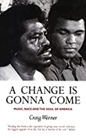 A Change Is Gonna Come: Music, Race And The Soul Of America: Music, Race And The Soul Of America