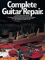 Complete Guitar Repair (Guitar Reference)