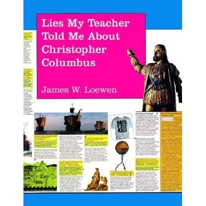 an analysis of american history in lies my teacher told me by james w loewen Americans have lost touch with their history, and in lies my teacher told me professor james loewen shows why after surveying eighteen leading high school american history texts, he has concluded that not one does a decent job of making history interesting or memorable.