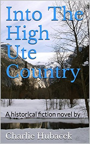 Into The High Ute Country: A historical fiction novel by