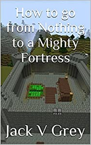 How to go from Nothing to a Mighty Fortress