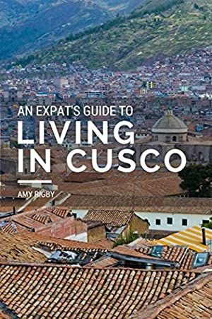 [Epub] ↠ An Expats Guide to Living in Cusco  Author Amy Rigby – Vejega.info