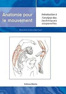 Anatomie pour le mouvement - tome 1 : Introduction à l'analyse des techniques corporelles