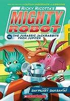 Ricky Ricotta's Mighty Robot vs. The Jurassic Jackrabbits From Jupiter (Book 5)
