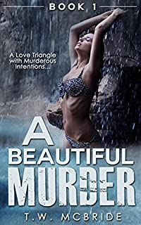 A Beautiful Murder: A Love Triangle With Murderous Intentions (Book 1) (Suspense Thriller - Murder Mystery - Erotic Romance - Mystery Books)
