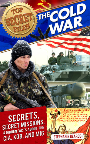 Top Secret Files: The Cold War: Secrets, Special Missions, and Hidden Facts about the CIA, KGB, and MI6