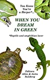 You Know You're a Herper* When You Dream in Green: Reptile and amphibian lover