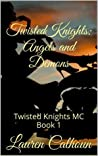 Twisted Knights: Angels and Demons (Twisted Knights MC,#1)
