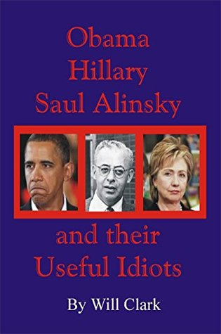 Obama, Hillary, Saul Alinsky and their Useful Idiots