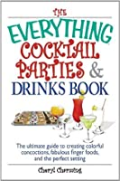 The Everything Cocktail Parties And Drinks Book: The Ultimate Guide to Creating Colorful Concoctions, Fabulous Finger Foods, And the Perfect Setting (Everything®)