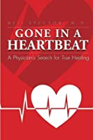 Gone in a Heartbeat a Physician's Search for True Healing