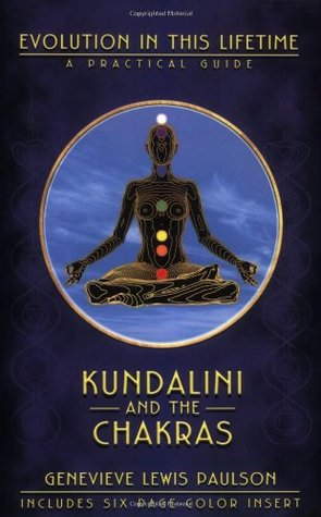 Kundalini and the Chakras: Evolution in This Lifetime: A