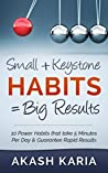 Small Habits + Keystone Habits = Big Results! 10 Power Habits That Take 5 Minutes Per Day & Guarantee Rapid Results