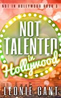 Not Talented in Hollywood: Not in Hollywood Book 3