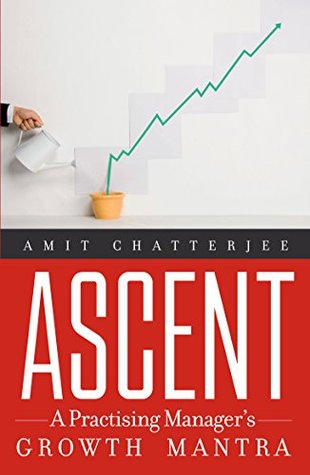 Ascent: A Practising Manager's Growth Mantra