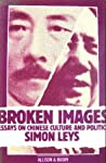 Broken Images: Essays On Chinese Culture And Politics