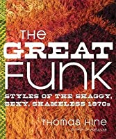 The Great Funk: Falling Apart and Coming Together (on a Shag Rug) in the Seventies