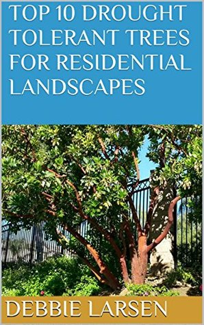 Top 10 Drought Tolerant Trees for Residential Landscapes