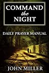 Command the Night: Daily Prayer Manual (Command the Night Series Book 1)
