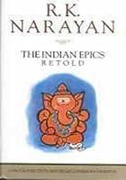 Indian Epics Retold: The Ramayana, The Mahabharata, & Gods, Demons and Others