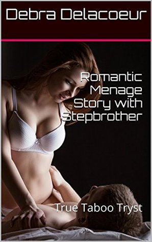 Romantic Menage Story with Stepbrother: True Taboo Tryst