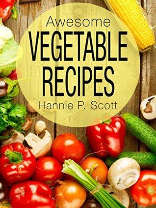 Awesome Vegetable Recipes (Vegetables Cookbook): Healthy Recipes - Quick Easy Recipes - Vegetable Recipes - Free Recipes (Quick and Easy Cooking Series)