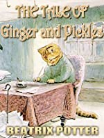 The Tale of Ginger and Pickles : Picture Books for Kids, Perfect Bedtime Story, A Beautifully Illustrated Children's Picture Book by age 3-9 ( Original color illustrations since 1909 ) (Illustrated)