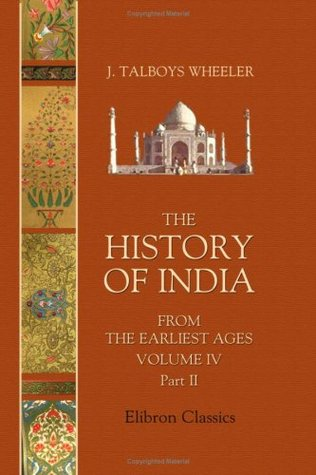 The History of India from the Earliest Ages: Volume 4. Part 2. Moghul empire. Aurangzeb